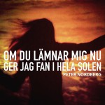 peter_nordberg_digi_om_du_lamnar_mig3