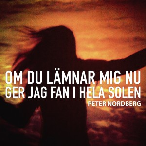 2014 - Om du lämnar mig nu ger jag fan i hela solen - singel - Hvilan Grammofon
